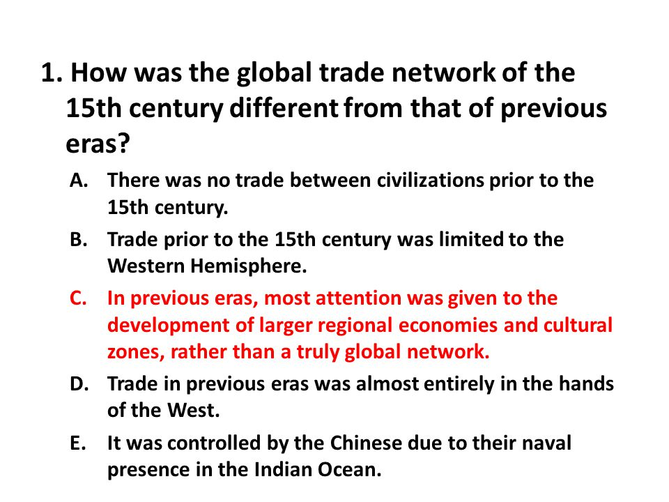 1.How was the global trade network of the 15th century different from that of previous eras.