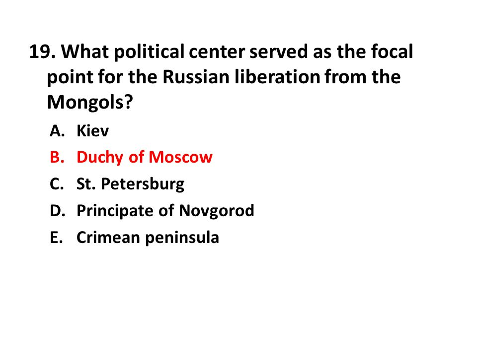 19.What political center served as the focal point for the Russian liberation from the Mongols.