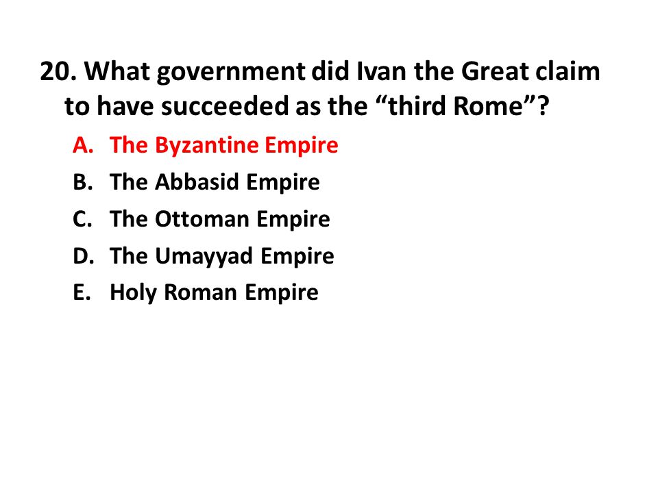 20.What government did Ivan the Great claim to have succeeded as the third Rome .