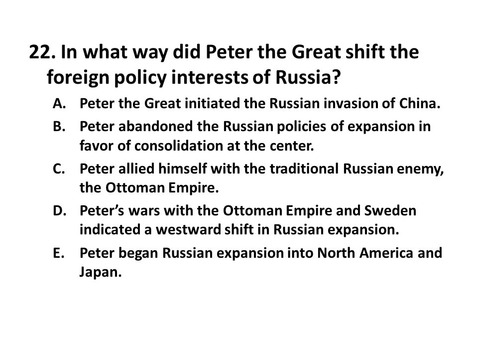 22.In what way did Peter the Great shift the foreign policy interests of Russia.