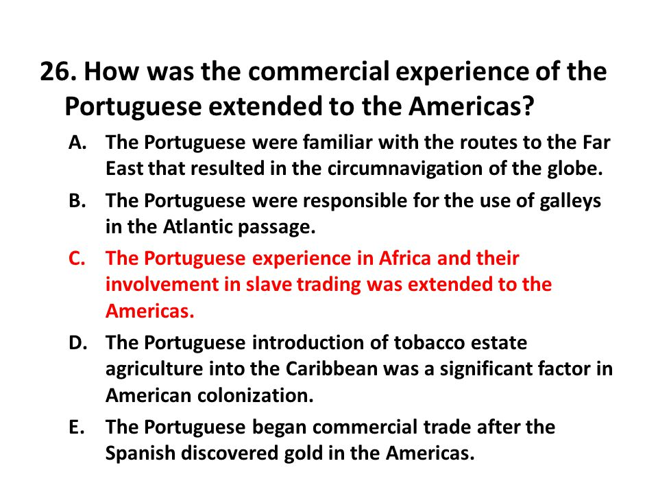 26.How was the commercial experience of the Portuguese extended to the Americas.