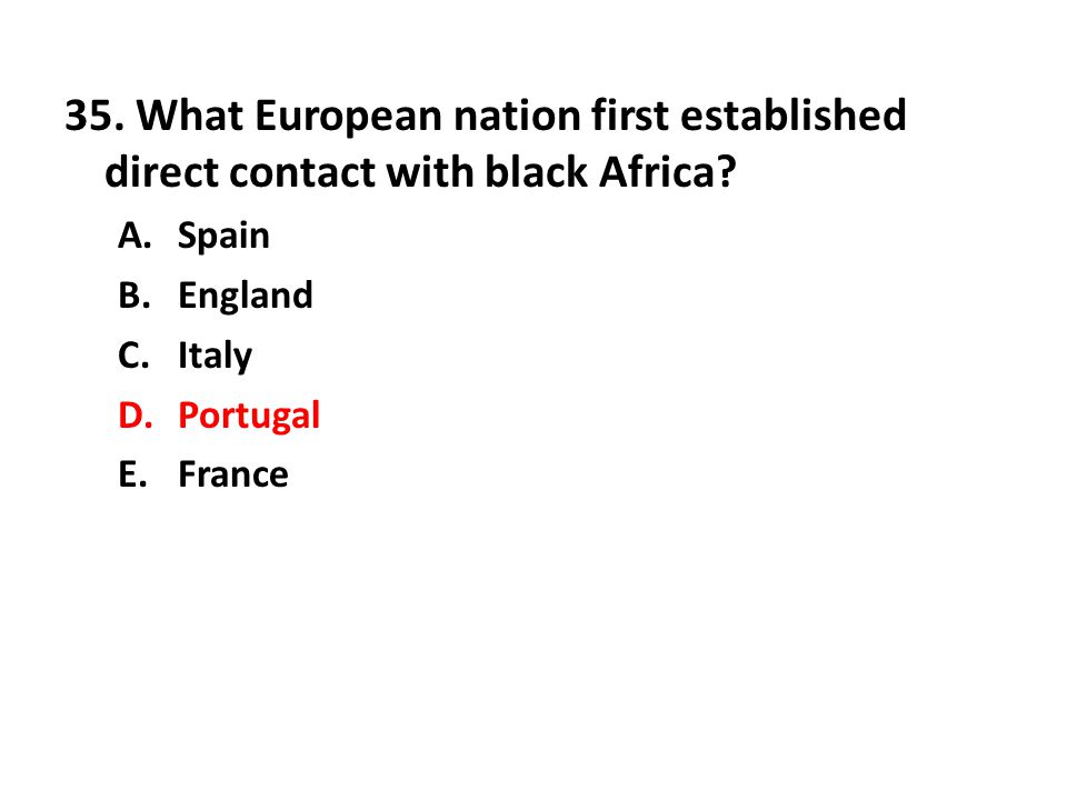 35.What European nation first established direct contact with black Africa.