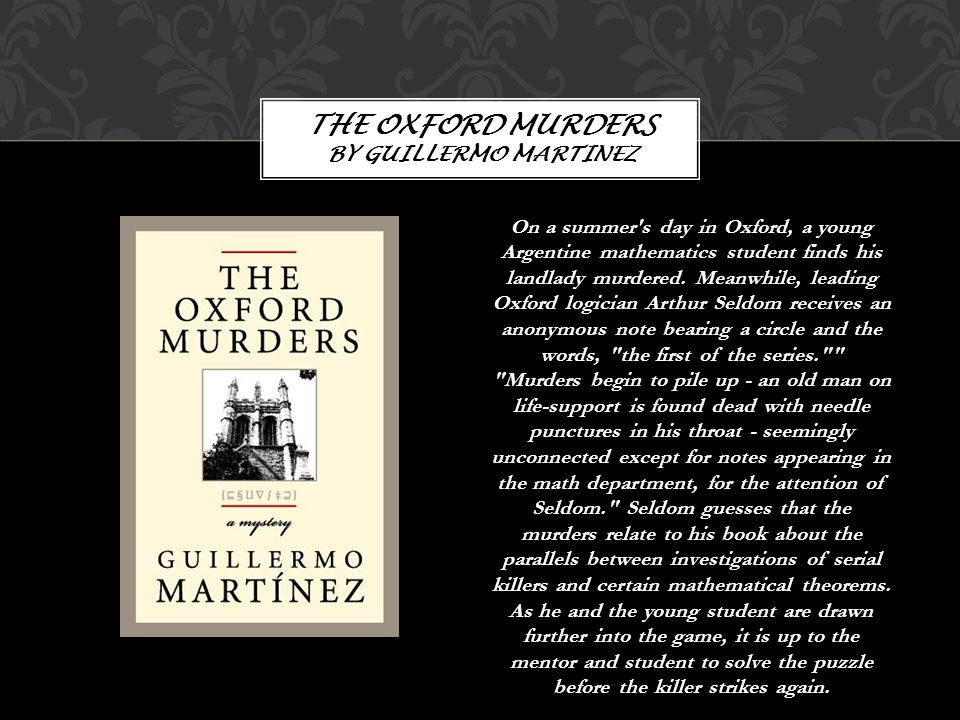 On a summer s day in Oxford, a young Argentine mathematics student finds his landlady murdered.