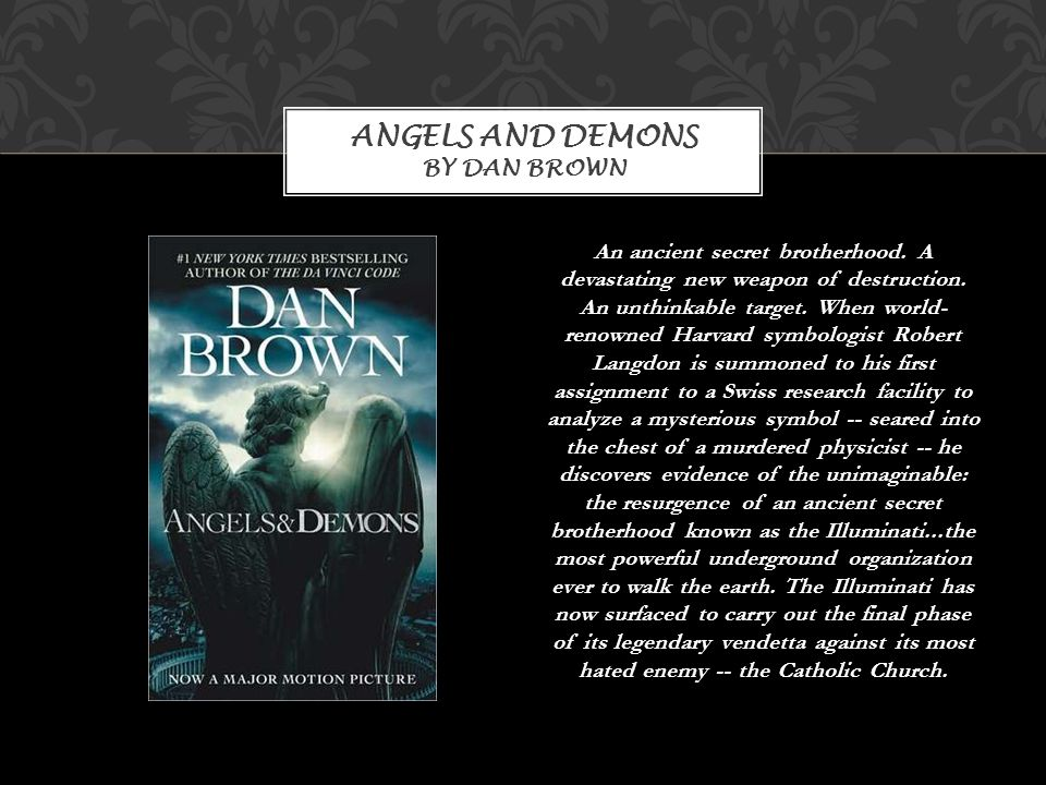 ANGELS AND DEMONS BY DAN BROWN An ancient secret brotherhood.