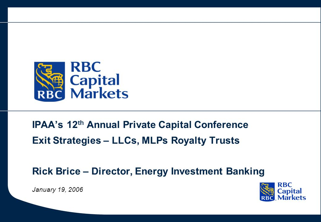 2  Exit Strategies – LLCs, MLPs and Royalty Trusts  Linn Energy, LLC IPO Overview  Pros and Cons of a Public Structure  Evolution of the Structure  US Royalty Trusts  Canadian Oil & Gas Trusts  MLPs  LLC Structural Advantages  Approaches to Valuation  Keys to Success  RBC Commercial E&P Yield Vehicle Discussion Topics