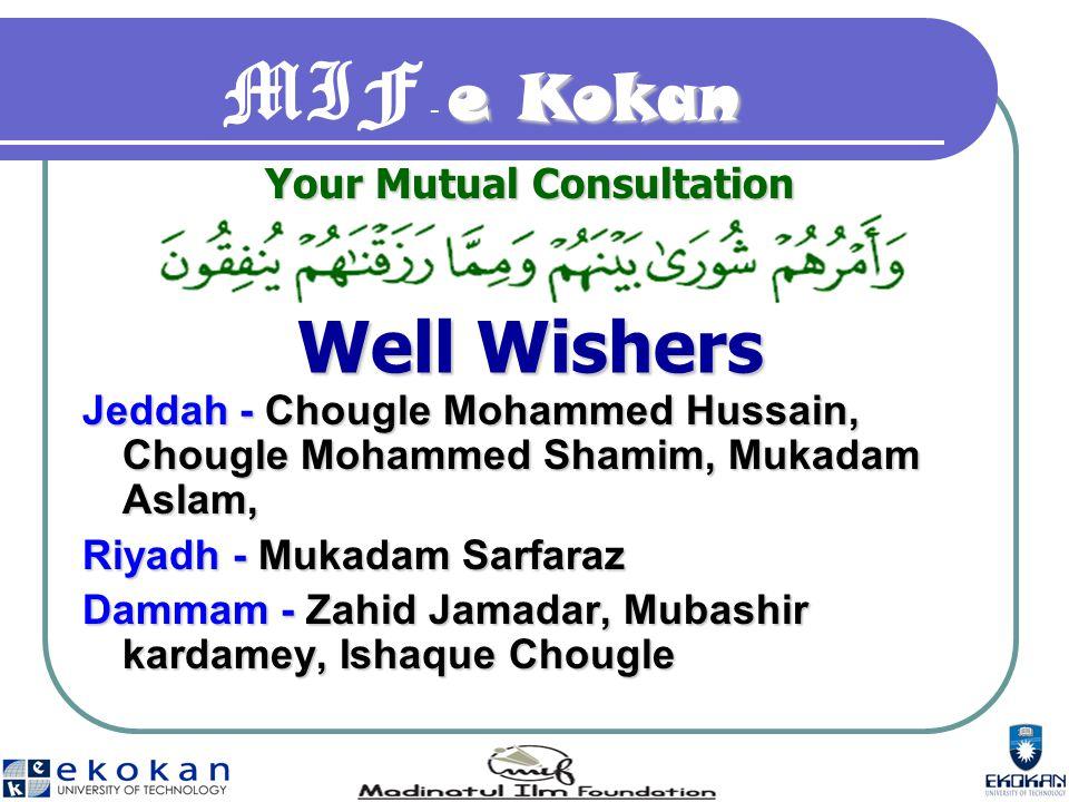 e Kokan MIF - e Kokan Jeddah - Chougle Mohammed Hussain, Chougle Mohammed Shamim, Mukadam Aslam, Riyadh - Mukadam Sarfaraz Dammam - Zahid Jamadar, Mubashir kardamey, Ishaque Chougle Your Mutual Consultation Well Wishers