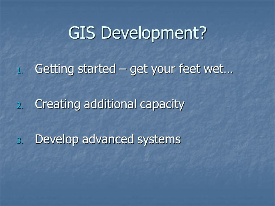 GIS Development.1. Getting started – get your feet wet… 2.