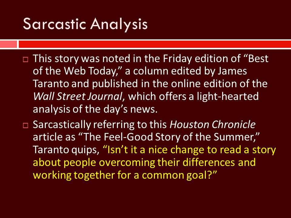 "Sarcastic Analysis  This story was noted in the Friday edition of ""Best of the Web Today,"" a column edited by James Taranto and published in the onli"
