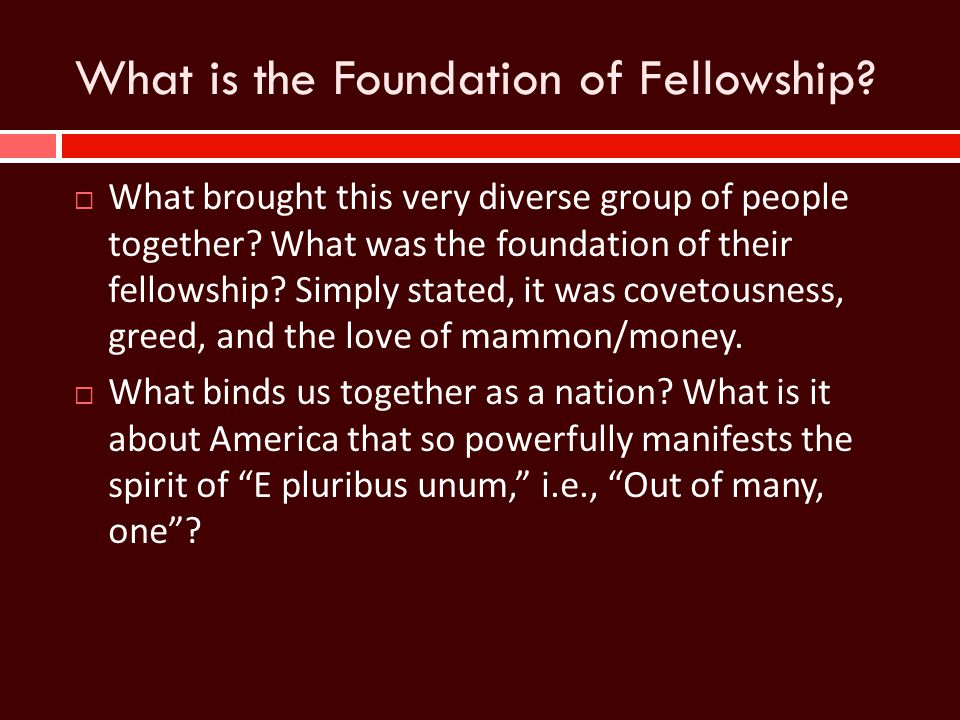 What is the Foundation of Fellowship?  What brought this very diverse group of people together? What was the foundation of their fellowship? Simply s