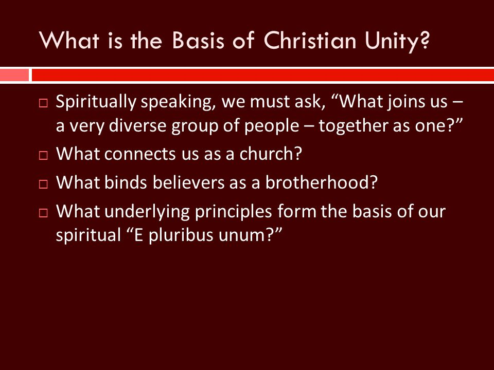 "What is the Basis of Christian Unity?  Spiritually speaking, we must ask, ""What joins us – a very diverse group of people – together as one?""  What"
