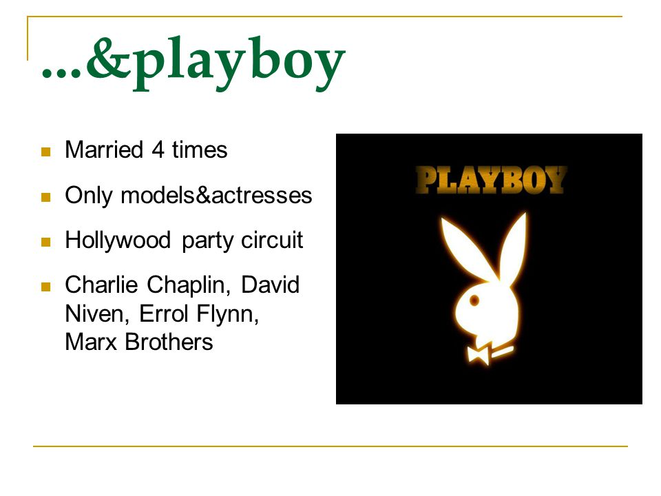 ...&playboy Married 4 times Only models&actresses Hollywood party circuit Charlie Chaplin, David Niven, Errol Flynn, Marx Brothers