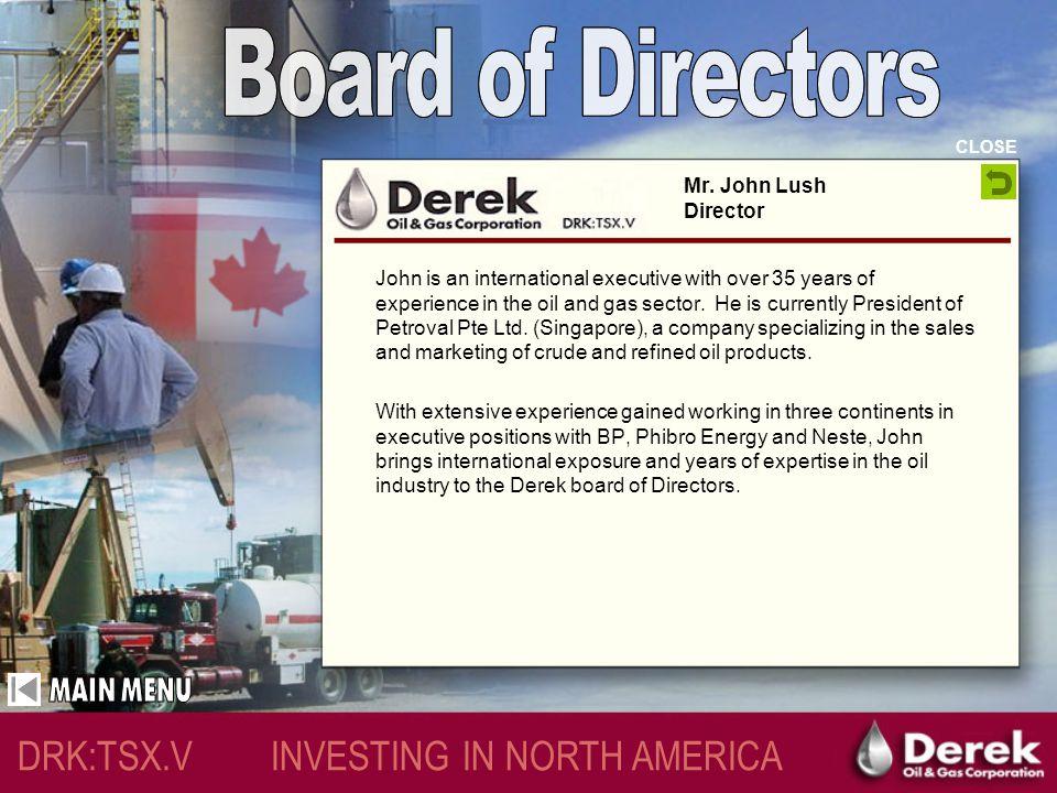 CLOSE DRK:TSX.V INVESTING IN NORTH AMERICA Mr.George Eynon Director B.Sc.