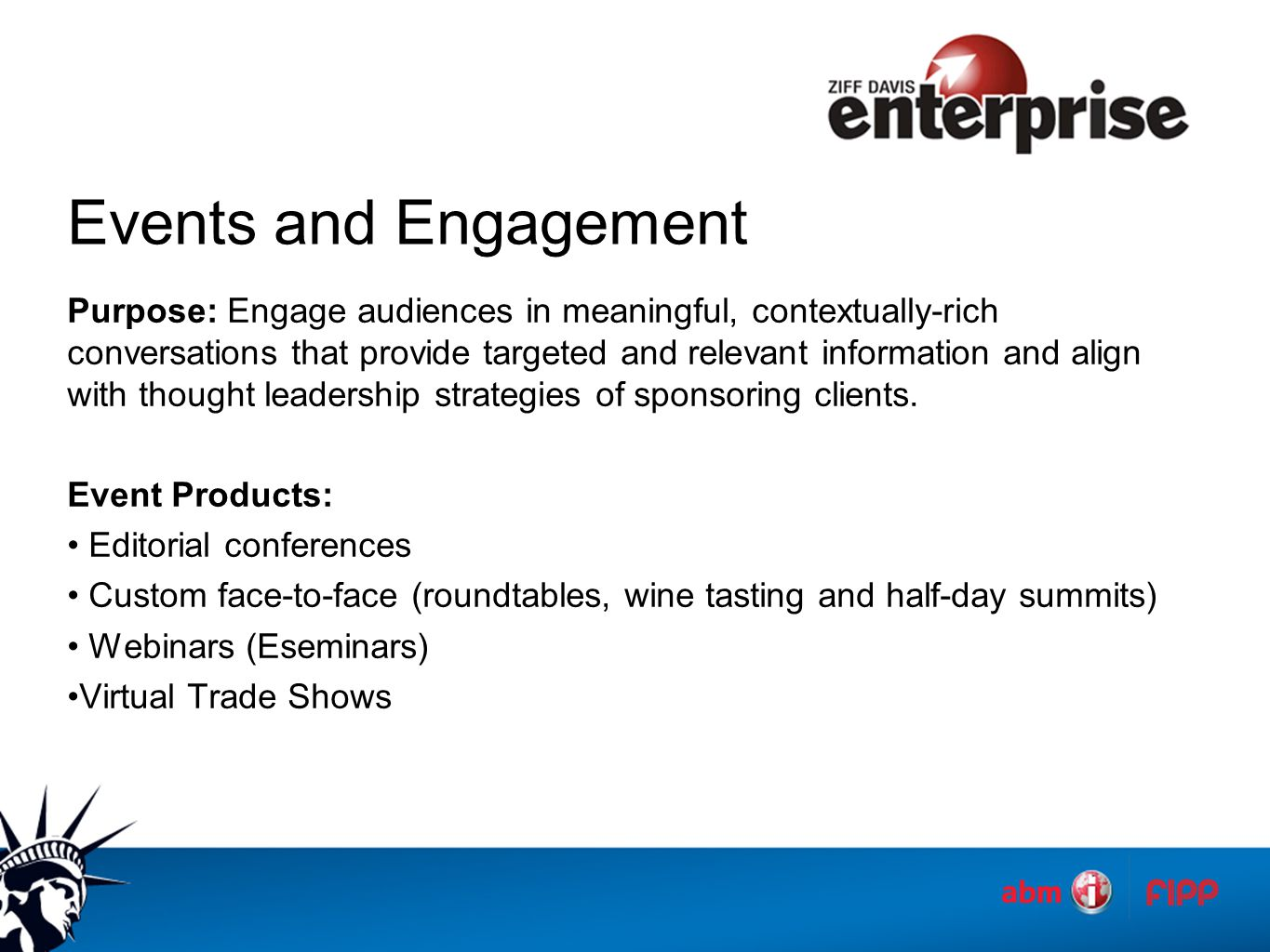 Events and Engagement Purpose: Engage audiences in meaningful, contextually-rich conversations that provide targeted and relevant information and alig