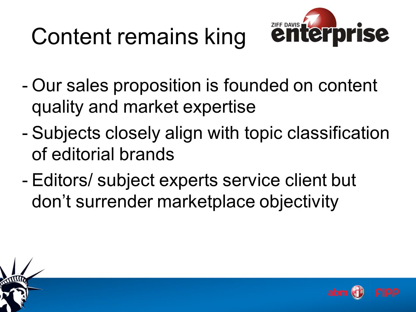 Content remains king -Our sales proposition is founded on content quality and market expertise -Subjects closely align with topic classification of ed