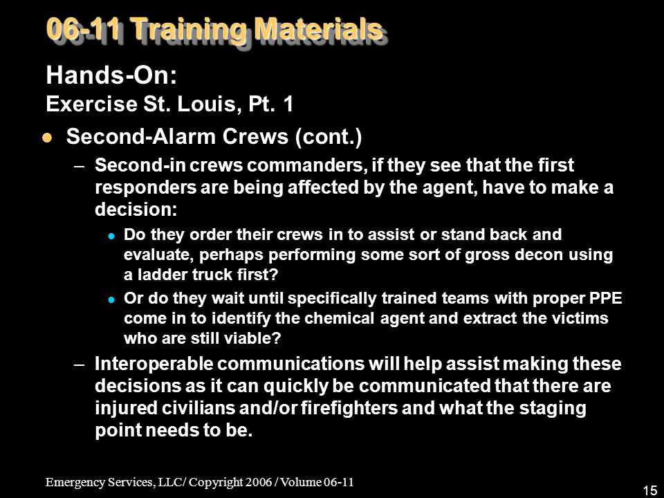 Emergency Services, LLC/ Copyright 2006 / Volume 06-11 15 06-11 Training Materials Hands-On: Exercise St. Louis, Pt. 1 Second-Alarm Crews (cont.) –Sec