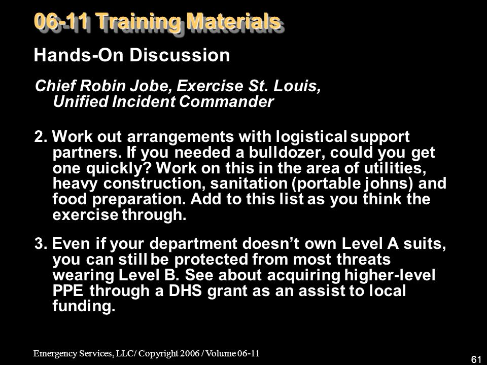 Emergency Services, LLC/ Copyright 2006 / Volume 06-11 61 Chief Robin Jobe, Exercise St.