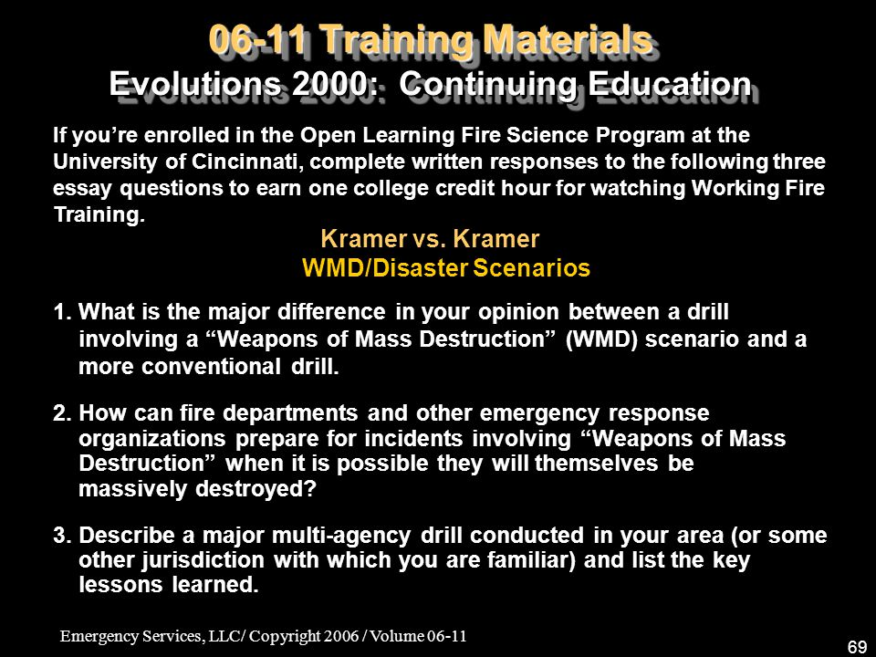 Emergency Services, LLC/ Copyright 2006 / Volume 06-11 69 06-11 Training Materials Evolutions 2000: Continuing Education 1. What is the major differen