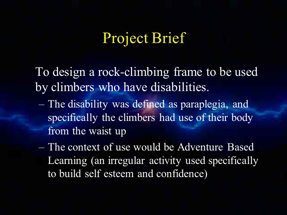 Project Brief To design a rock-climbing frame to be used by climbers who have disabilities.
