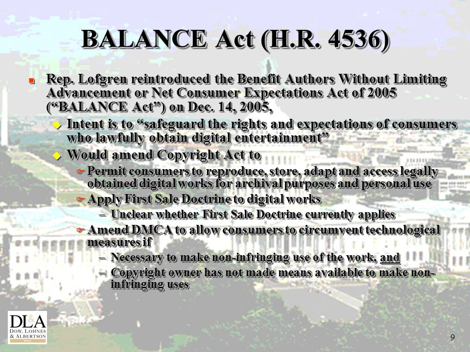 """9 BALANCE Act (H.R. 4536) n Rep. Lofgren reintroduced the Benefit Authors Without Limiting Advancement or Net Consumer Expectations Act of 2005 (""""BALA"""