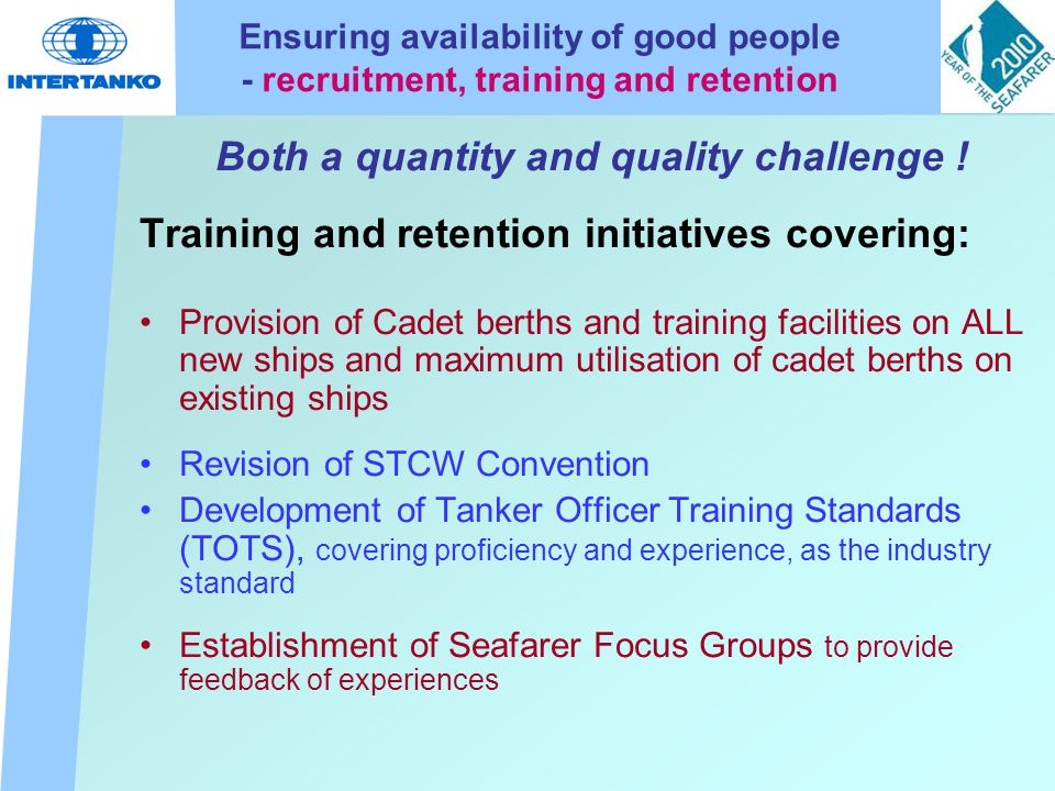 Ensuring availability of good people - recruitment, training and retention Both a quantity and quality challenge .