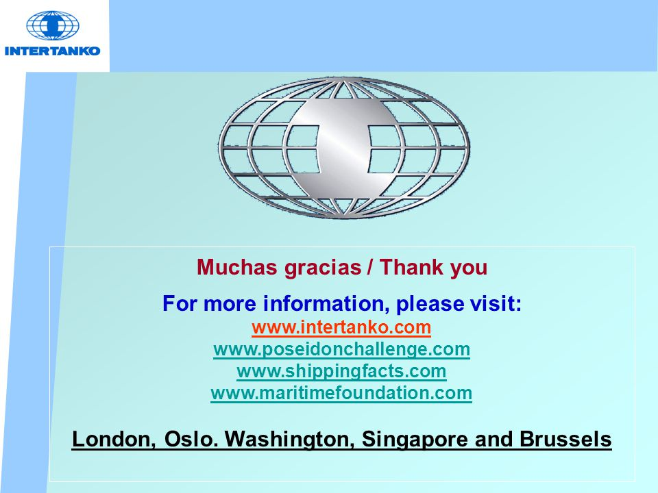 Muchas gracias / Thank you For more information, please visit: www.intertanko.com www.poseidonchallenge.com www.shippingfacts.com www.maritimefoundation.com London, Oslo.