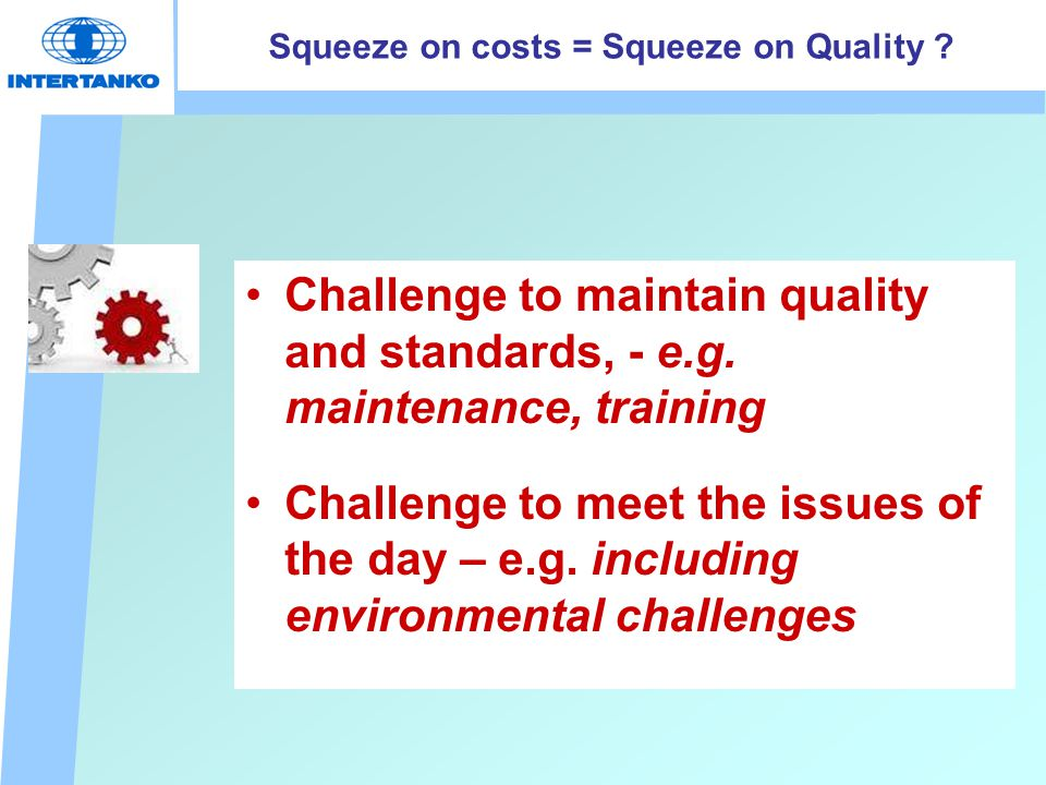 Squeeze on costs = Squeeze on Quality . Challenge to maintain quality and standards, - e.g.