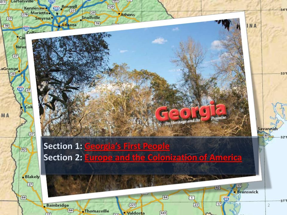 Section 1: Georgia's First People  Essential Question: How did the environment affect the development of prehistoric indigenous American cultures.