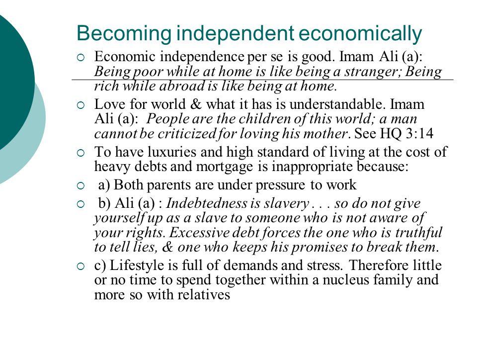 Economic independence or needless  كَلَّا إِنَّ الْإِنسَانَ لَيَطْغَى {6} أَن رَّآهُ اسْتَغْنَى {7}  Verily, man does transgress all bounds (in disbelief and evil deed, etc.) when he considers himself self-sufficient.