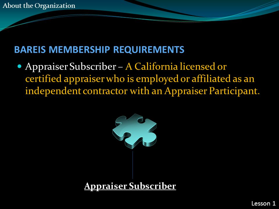 BAREIS MEMBERSHIP REQUIREMENTS Appraiser Subscriber – A California licensed or certified appraiser who is employed or affiliated as an independent con
