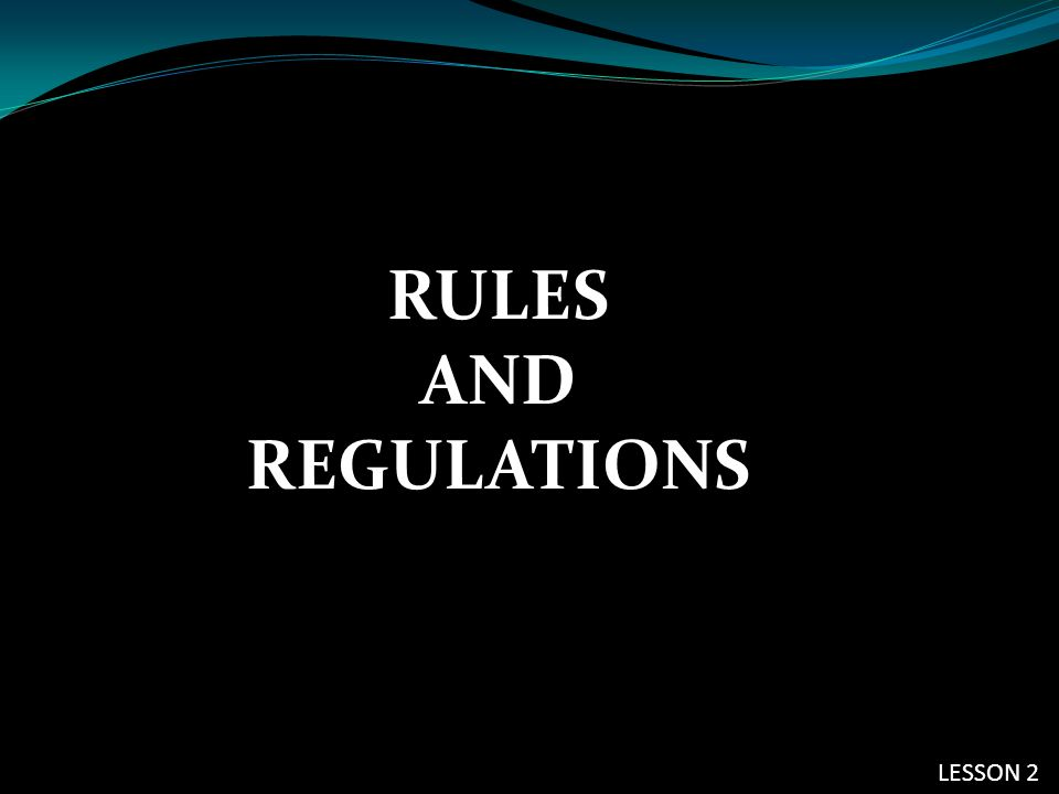 RULES AND REGULATIONS LESSON 2