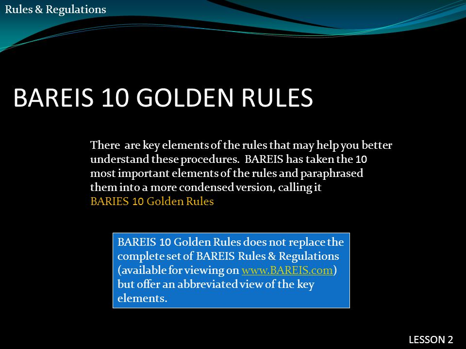 BAREIS 10 GOLDEN RULES There are key elements of the rules that may help you better understand these procedures. BAREIS has taken the 10 most importan