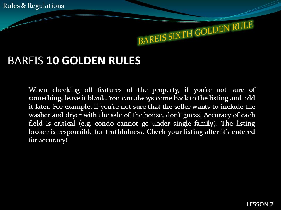 BAREIS 10 GOLDEN RULES When checking off features of the property, if you're not sure of something, leave it blank. You can always come back to the li