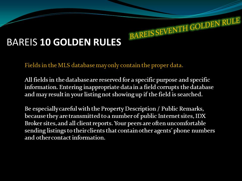 BAREIS 10 GOLDEN RULES Fields in the MLS database may only contain the proper data.
