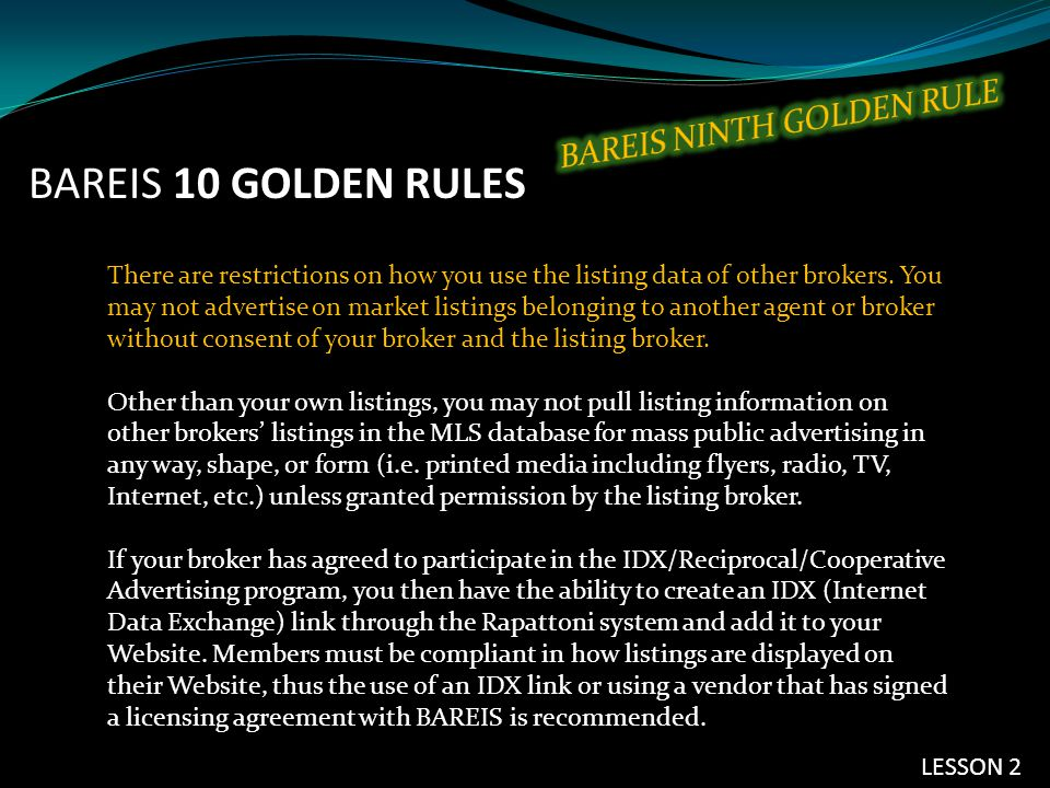BAREIS 10 GOLDEN RULES There are restrictions on how you use the listing data of other brokers. You may not advertise on market listings belonging to