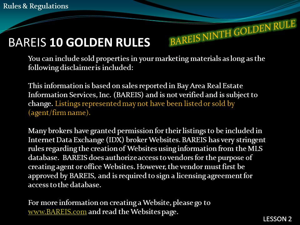 BAREIS 10 GOLDEN RULES You can include sold properties in your marketing materials as long as the following disclaimer is included: This information is based on sales reported in Bay Area Real Estate Information Services, Inc.
