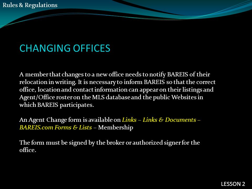 CHANGING OFFICES A member that changes to a new office needs to notify BAREIS of their relocation in writing. It is necessary to inform BAREIS so that