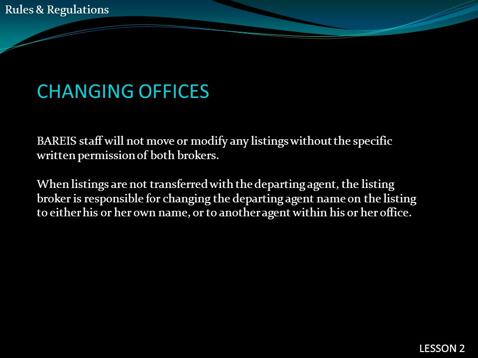 CHANGING OFFICES BAREIS staff will not move or modify any listings without the specific written permission of both brokers. When listings are not tran