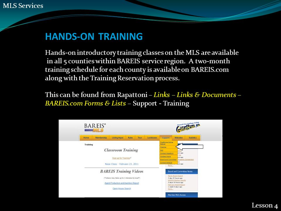 HANDS-ON TRAINING Lesson 4 Hands-on introductory training classes on the MLS are available in all 5 counties within BAREIS service region.