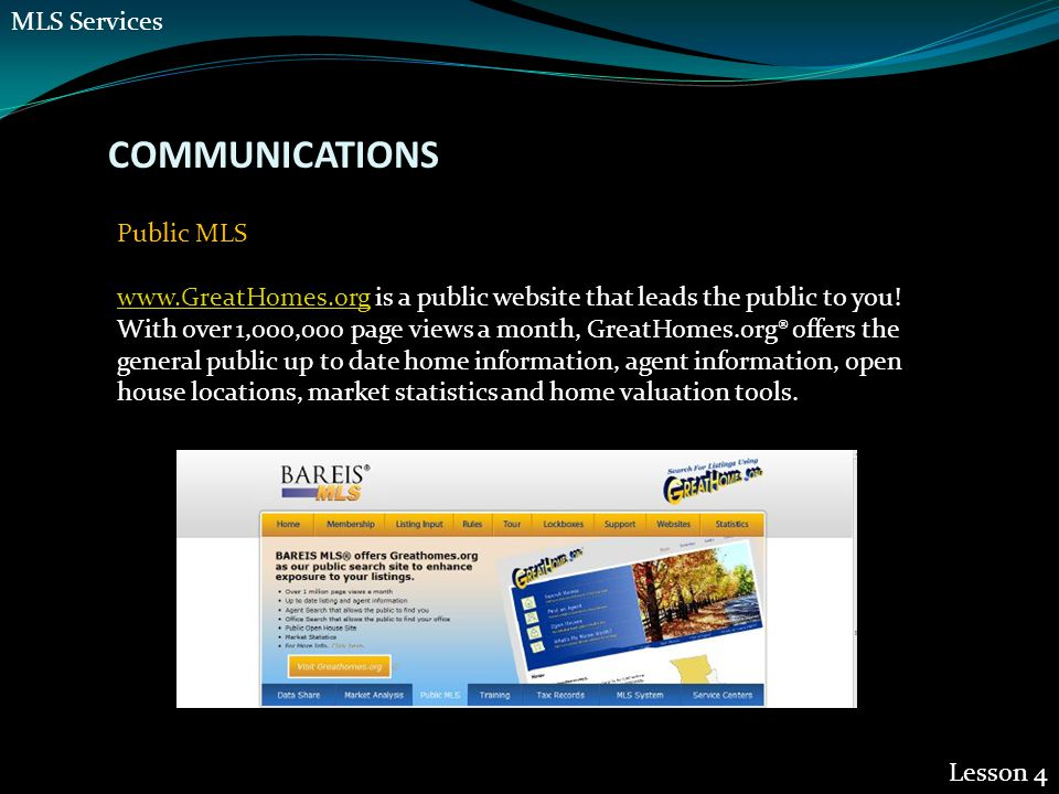 COMMUNICATIONS Lesson 4 Public MLS www.GreatHomes.orgwww.GreatHomes.org is a public website that leads the public to you.