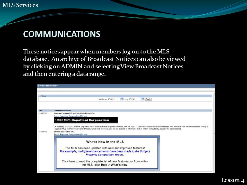 COMMUNICATIONS Lesson 4 These notices appear when members log on to the MLS database. An archive of Broadcast Notices can also be viewed by clicking o