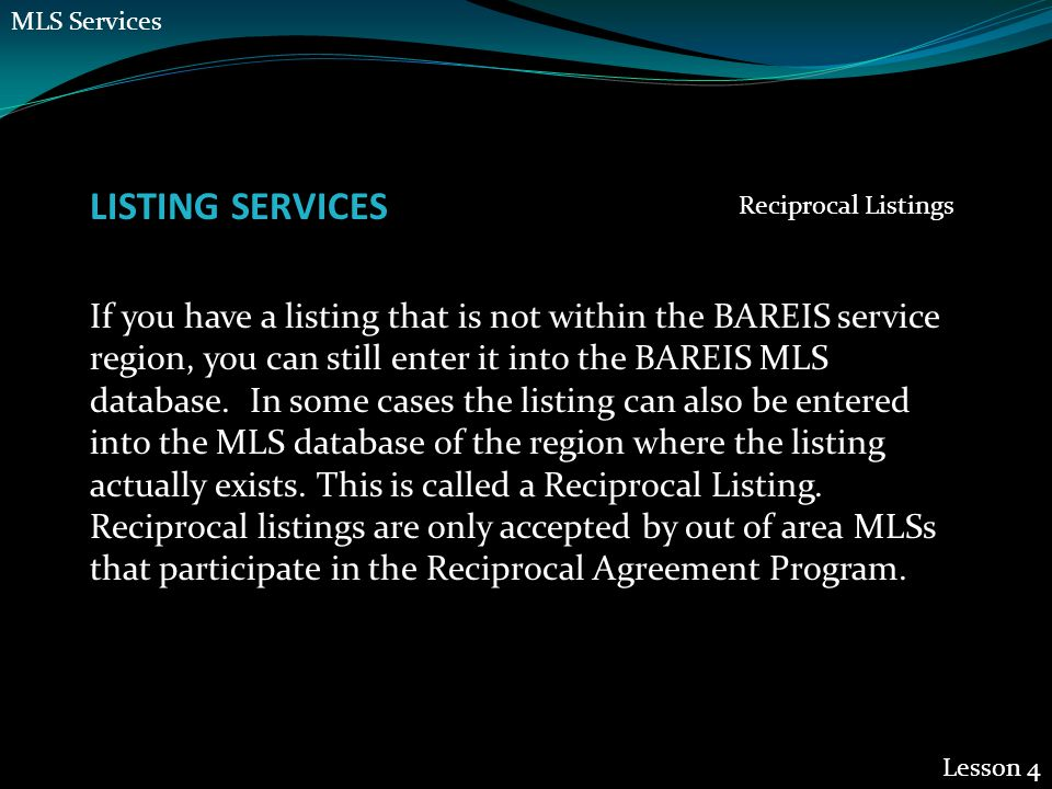 LISTING SERVICES Lesson 4 If you have a listing that is not within the BAREIS service region, you can still enter it into the BAREIS MLS database.