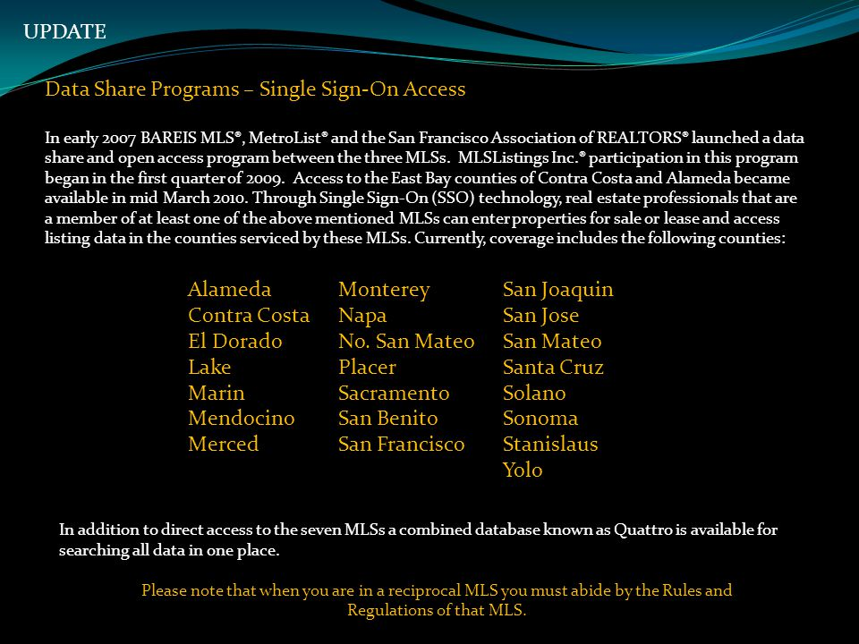 UPDATE Data Share Programs – Single Sign-On Access In early 2007 BAREIS MLS®, MetroList® and the San Francisco Association of REALTORS® launched a data share and open access program between the three MLSs.