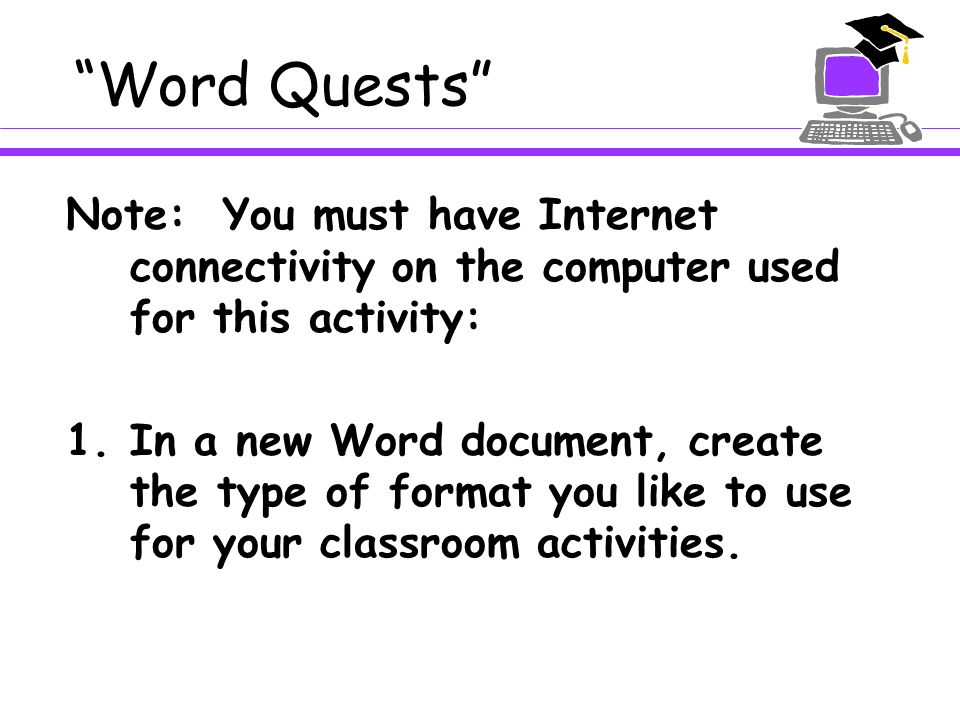 Word Quests 2.There are two easy ways to insert the hyperlink to the Internet pages you want to use.