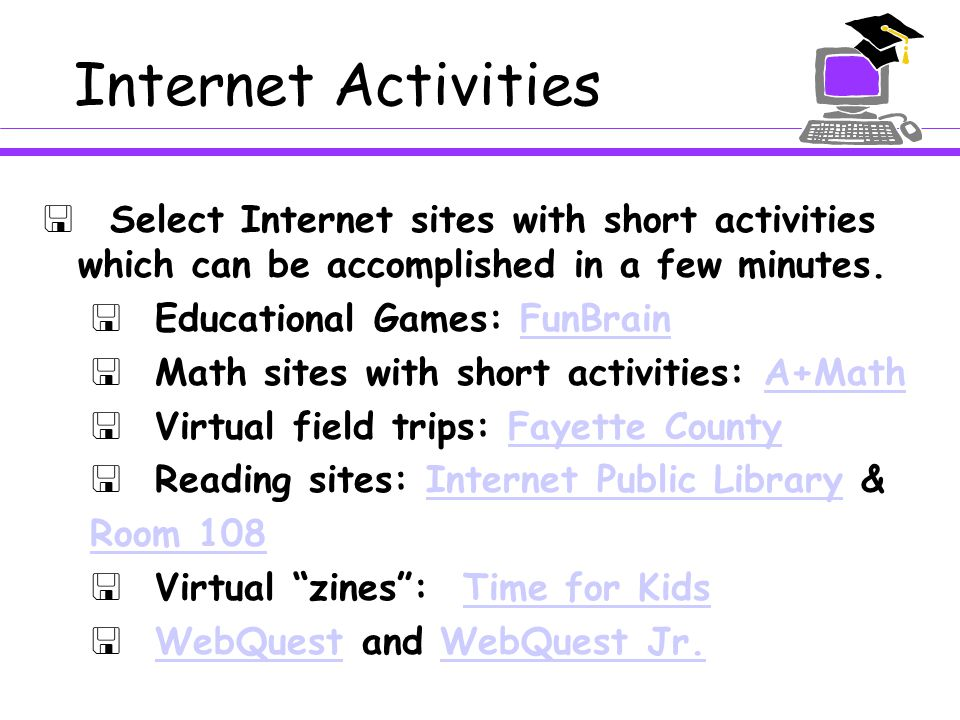 Internet Activities  Use a timer or egg timer to structure time on the computer.