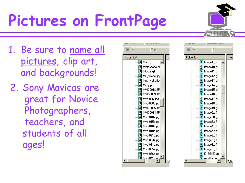 Learning FrontPage Thanks to our district Website Manager, Pete Koutoulas, we have an excellent section on our website dedicated to helping our school webmasters in using FrontPage.