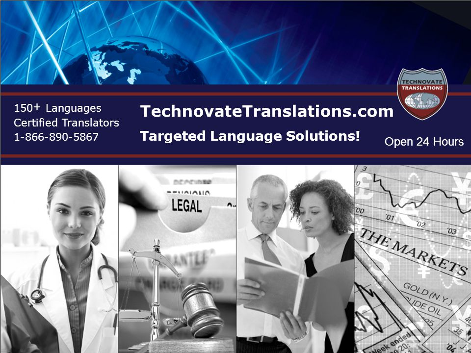 150 + Languages Certified Translators 1-866-890-5867 TechnovateTranslations.com Targeted Language Solutions! Open 24 Hours
