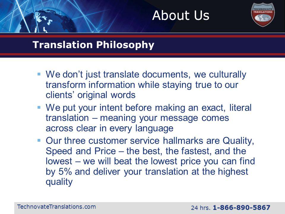 About Us TechnovateTranslations.com 24 hrs. 1-866-890-5867 Translation Philosophy  We don't just translate documents, we culturally transform informa