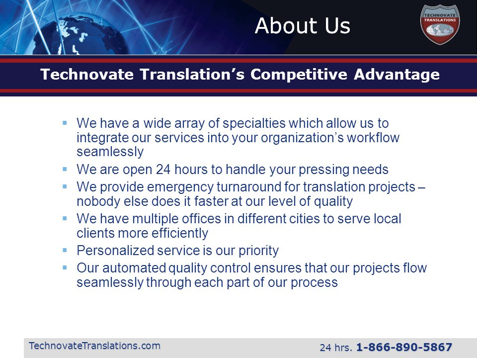 About Us TechnovateTranslations.com 24 hrs. 1-866-890-5867 Technovate Translation's Competitive Advantage  We have a wide array of specialties which