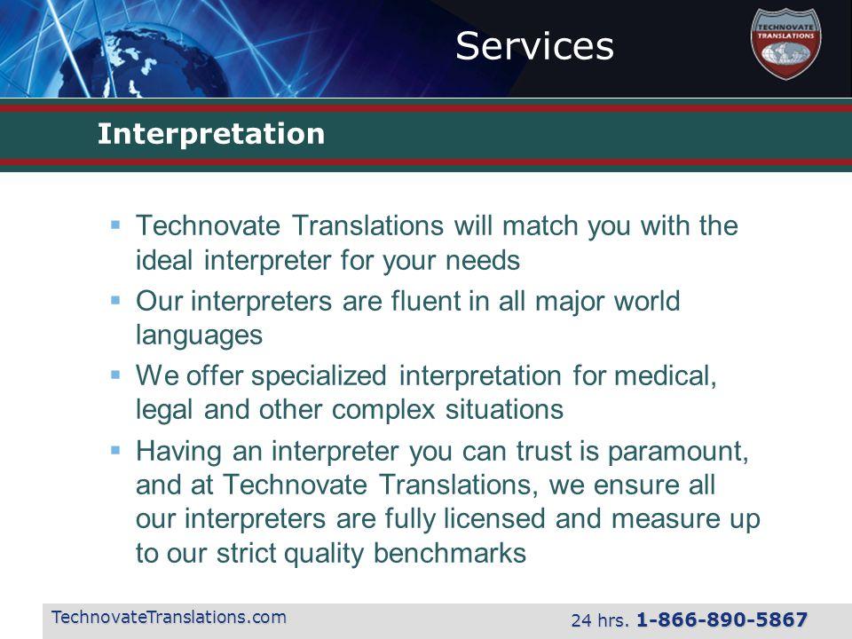 Services TechnovateTranslations.com 24 hrs. 1-866-890-5867 Interpretation  Technovate Translations will match you with the ideal interpreter for your