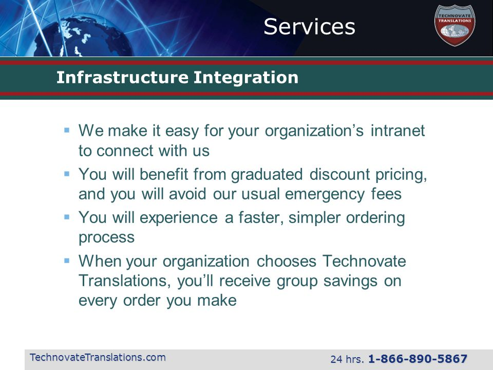 Services TechnovateTranslations.com 24 hrs. 1-866-890-5867 Infrastructure Integration  We make it easy for your organization's intranet to connect wi